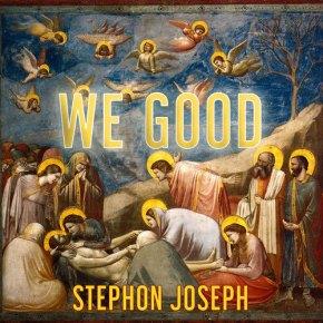 stephon-joseph-we-good